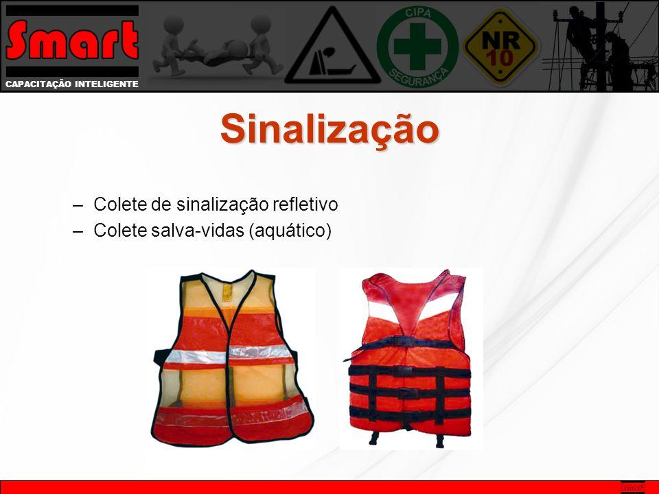 CAPACITAÇÃO INTELIGENTE Sinalização –Colete de sinalização refletivo –Colete salva-vidas (aquático)