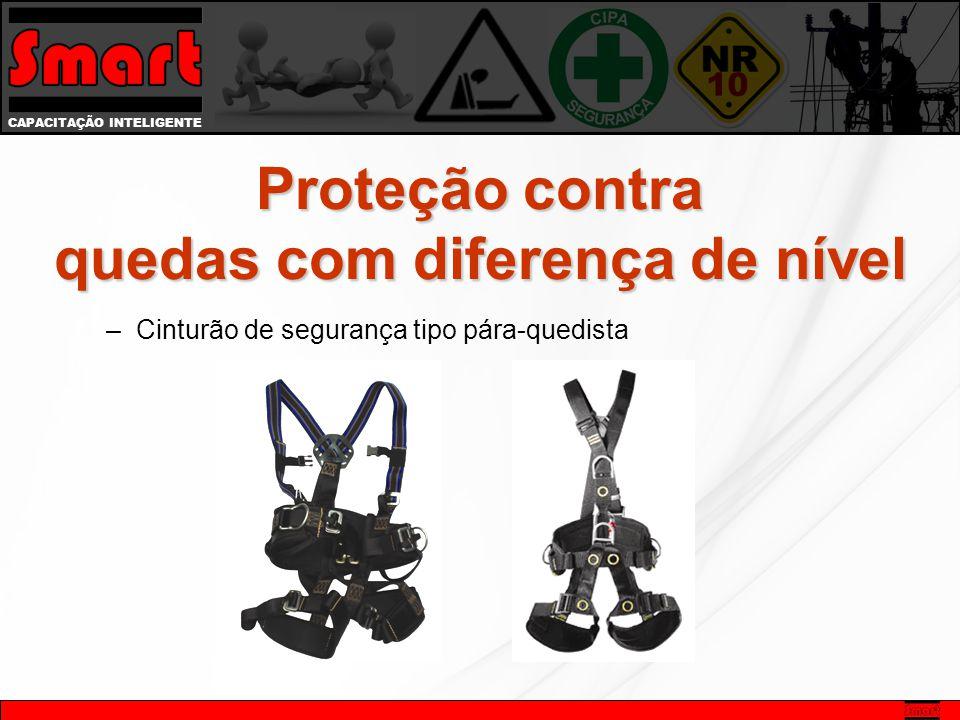 CAPACITAÇÃO INTELIGENTE Proteção contra quedas com diferença de nível –Cinturão de segurança tipo pára-quedista