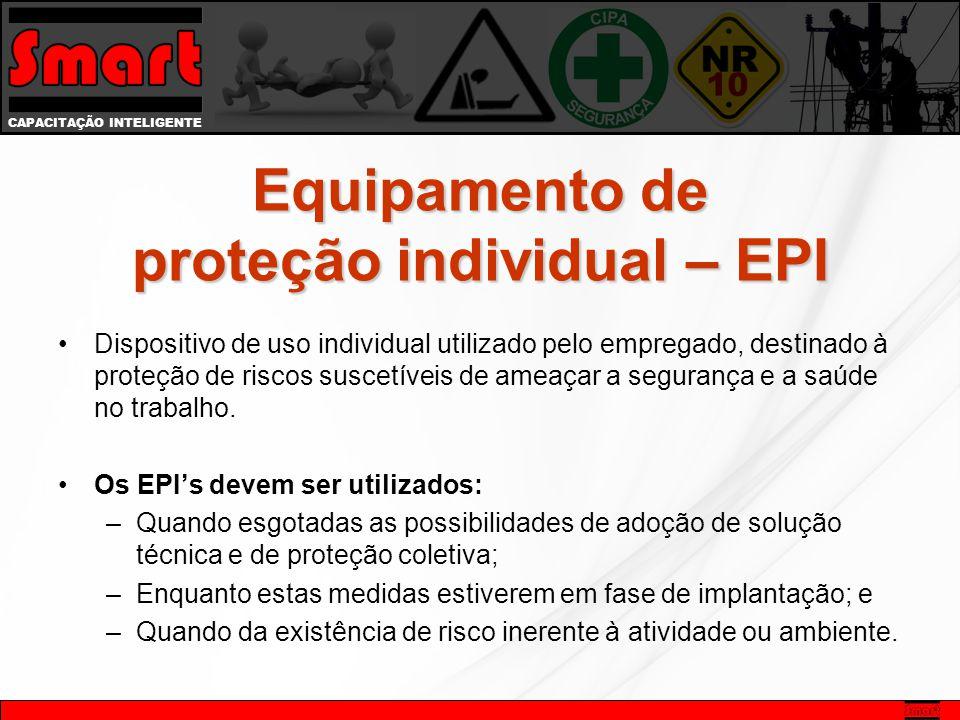 CAPACITAÇÃO INTELIGENTE Equipamento de proteção individual – EPI Dispositivo de uso individual utilizado pelo empregado, destinado à proteção de risco
