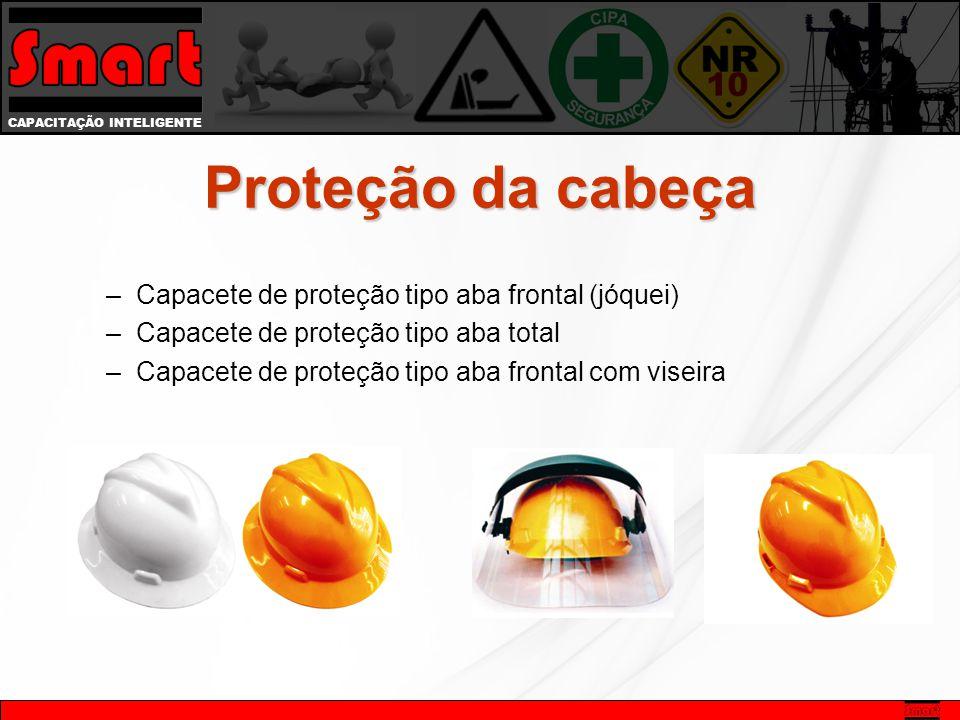 CAPACITAÇÃO INTELIGENTE Proteção da cabeça –Capacete de proteção tipo aba frontal (jóquei) –Capacete de proteção tipo aba total –Capacete de proteção tipo aba frontal com viseira