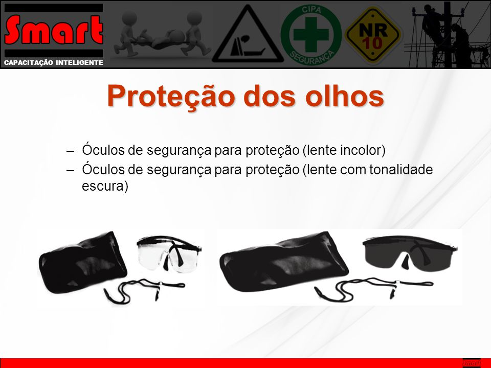 CAPACITAÇÃO INTELIGENTE Proteção dos olhos –Óculos de segurança para proteção (lente incolor) –Óculos de segurança para proteção (lente com tonalidade escura)