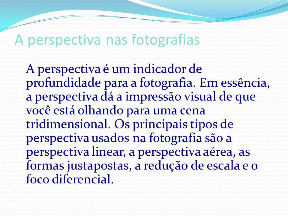 A perspectiva nas fotografias A perspectiva é um indicador de profundidade para a fotografia.