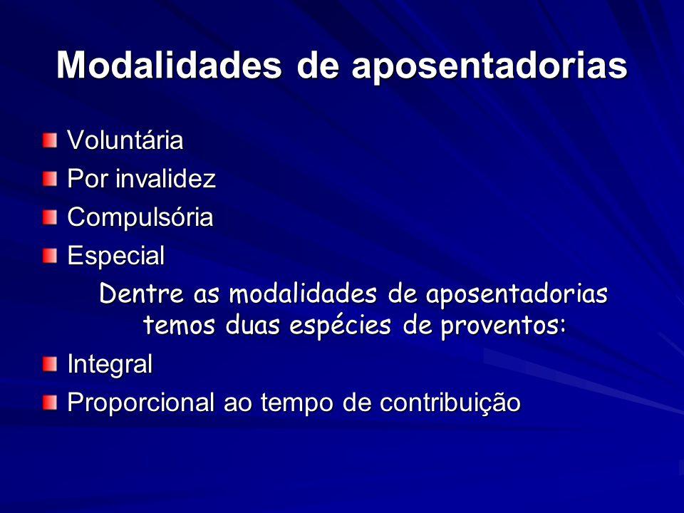 Modalidades de aposentadorias Voluntária Por invalidez CompulsóriaEspecial Dentre as modalidades de aposentadorias temos duas espécies de proventos: D