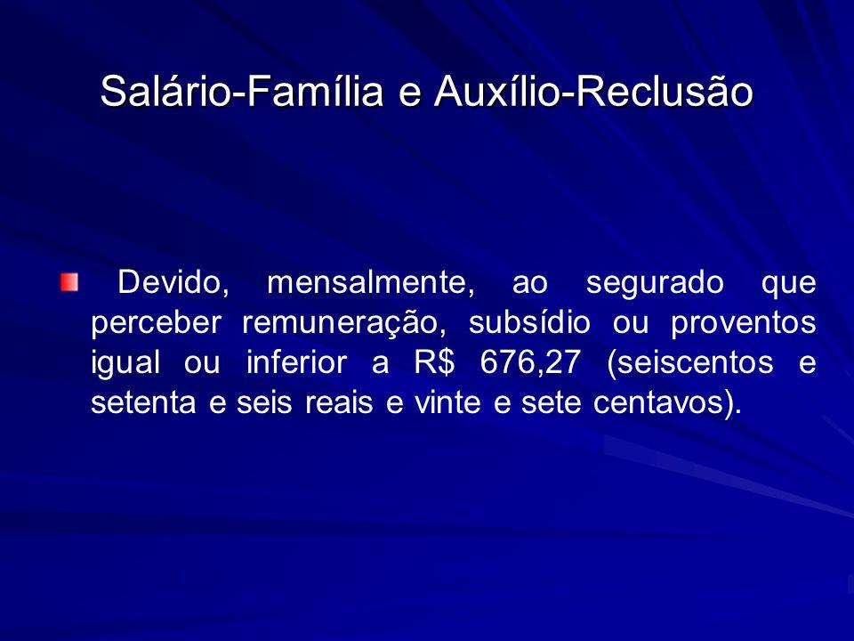 Salário-Família e Auxílio-Reclusão Devido, mensalmente, ao segurado que perceber remuneração, subsídio ou proventos igual ou inferior a R$ 676,27 (sei