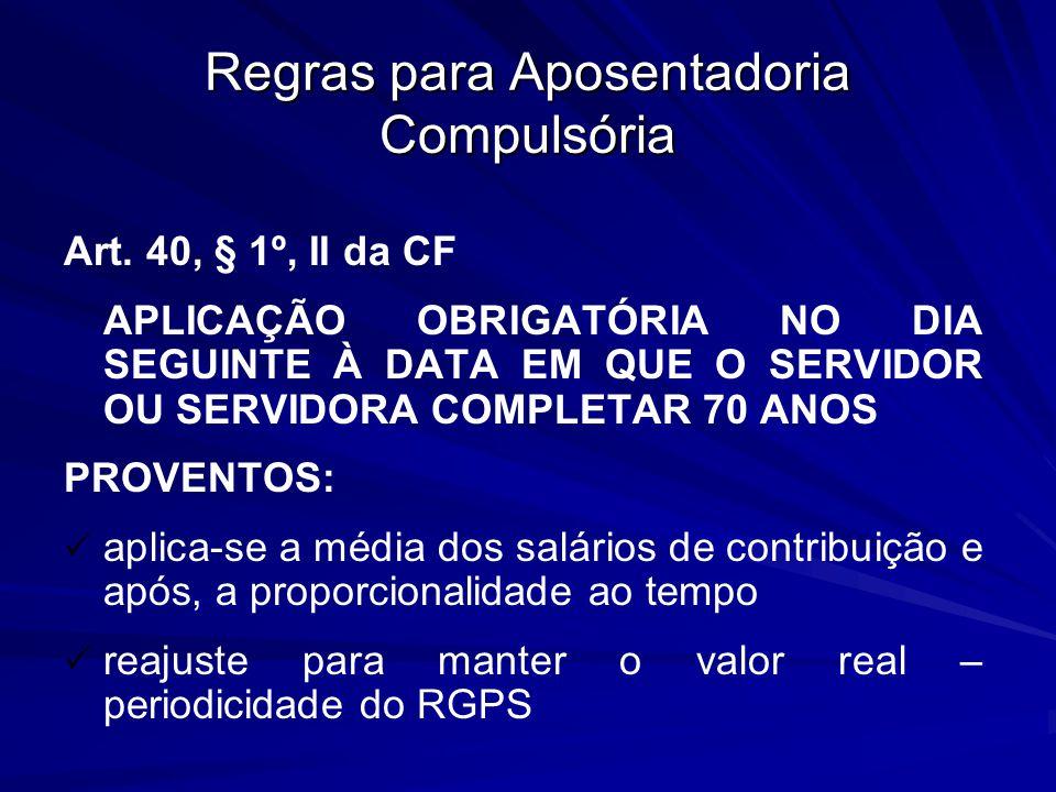 Regras para Aposentadoria Compulsória Art. 40, § 1º, II da CF APLICAÇÃO OBRIGATÓRIA NO DIA SEGUINTE À DATA EM QUE O SERVIDOR OU SERVIDORA COMPLETAR 70