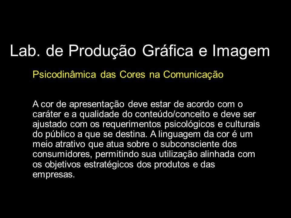 Lab. de Produção Gráfica e Imagem Psicodinâmica das Cores na Comunicação A cor de apresentação deve estar de acordo com o caráter e a qualidade do con