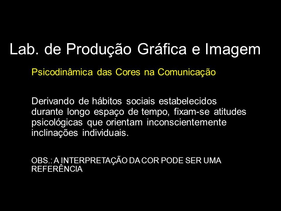 Lab. de Produção Gráfica e Imagem Psicodinâmica das Cores na Comunicação Significado das cores Derivando de hábitos sociais estabelecidos durante long