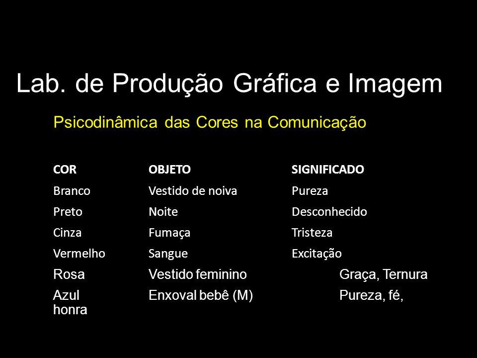 Lab. de Produção Gráfica e Imagem Psicodinâmica das Cores na Comunicação Significado das cores COR OBJETO SIGNIFICADO Branco Vestido de noiva Pureza P