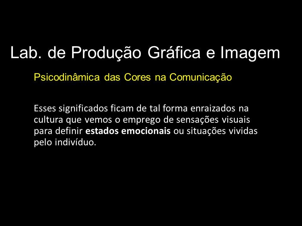 Lab. de Produção Gráfica e Imagem Psicodinâmica das Cores na Comunicação Significado das cores Esses significados ficam de tal forma enraizados na cul
