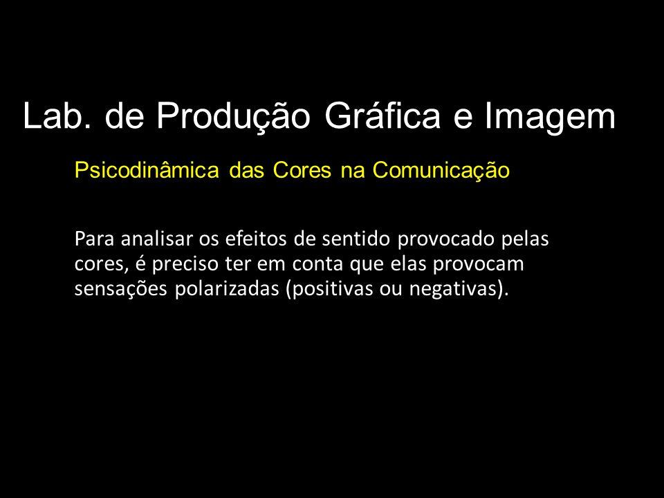 Lab. de Produção Gráfica e Imagem Psicodinâmica das Cores na Comunicação Significado das cores Para analisar os efeitos de sentido provocado pelas cor