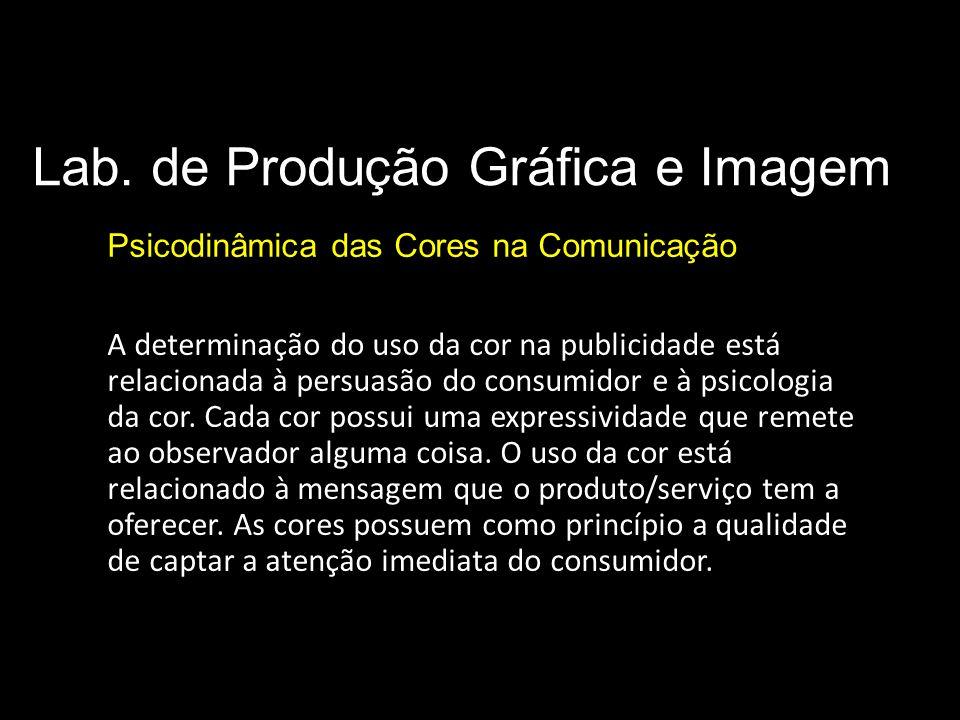 Lab. de Produção Gráfica e Imagem Psicodinâmica das Cores na Comunicação Comunicação / Publicidade A determinação do uso da cor na publicidade está re