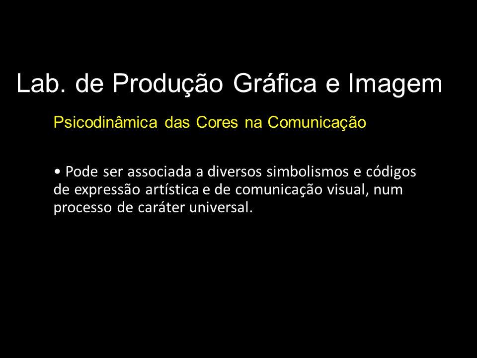 Lab. de Produção Gráfica e Imagem Psicodinâmica das Cores na Comunicação Pode ser associada a diversos simbolismos e códigos de expressão artística e