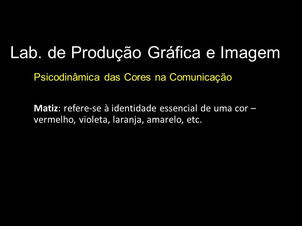 Lab. de Produção Gráfica e Imagem Psicodinâmica das Cores na Comunicação Parâmetros básicos da cor Matiz: refere-se à identidade essencial de uma cor