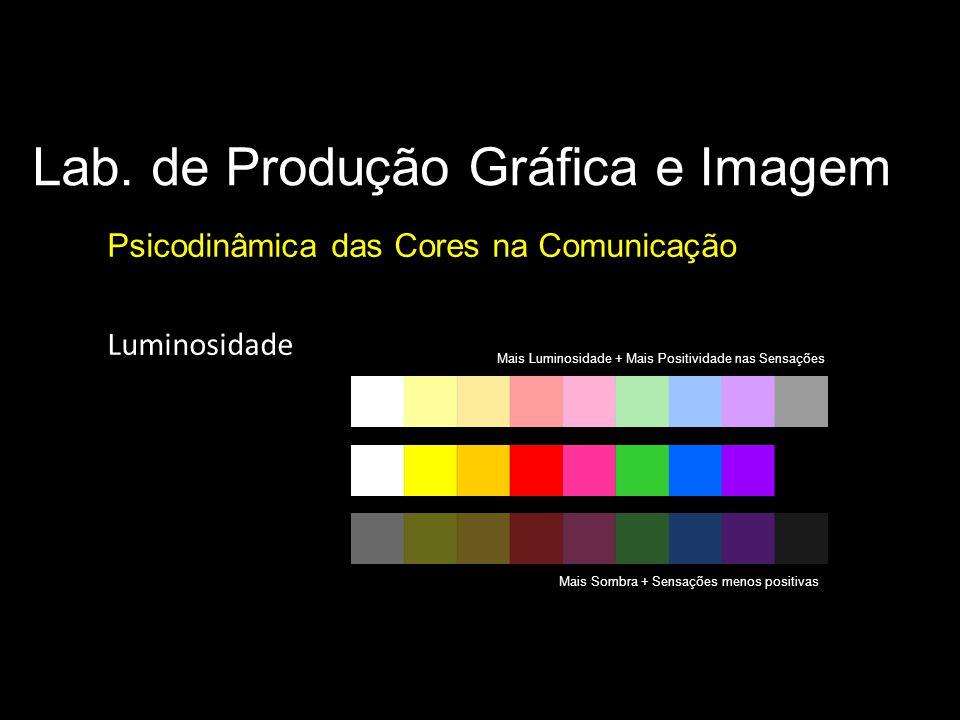 Lab. de Produção Gráfica e Imagem Psicodinâmica das Cores na Comunicação Parâmetros básicos da cor Luminosidade Mais Luminosidade + Mais Positividade