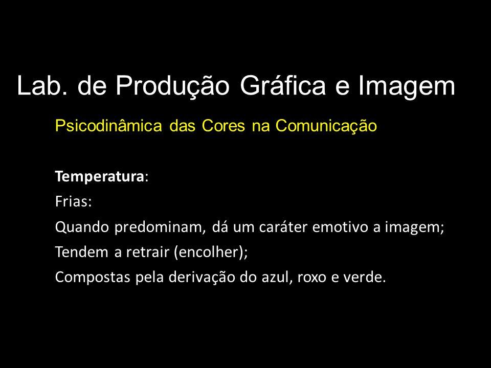 Lab. de Produção Gráfica e Imagem Psicodinâmica das Cores na Comunicação Parâmetros básicos da cor Temperatura: Frias: Quando predominam, dá um caráte
