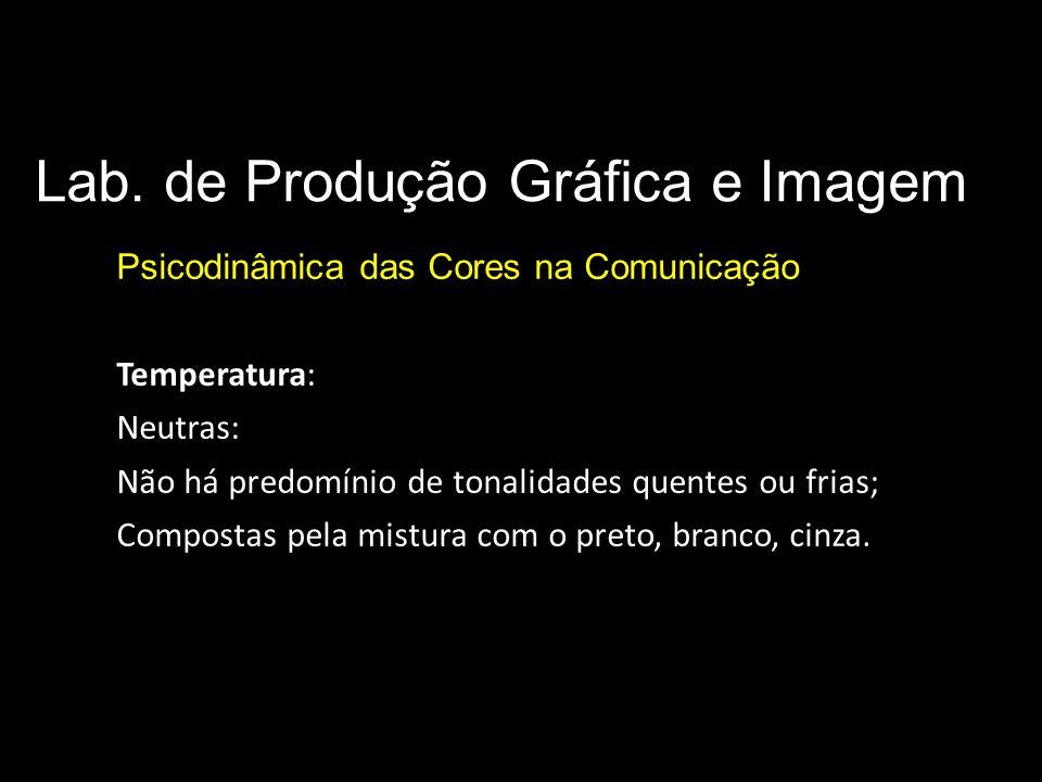 Lab. de Produção Gráfica e Imagem Psicodinâmica das Cores na Comunicação Parâmetros básicos da cor Temperatura: Neutras: Não há predomínio de tonalida
