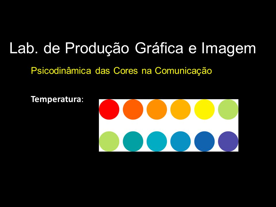 Lab. de Produção Gráfica e Imagem Psicodinâmica das Cores na Comunicação Parâmetros básicos da cor Temperatura: