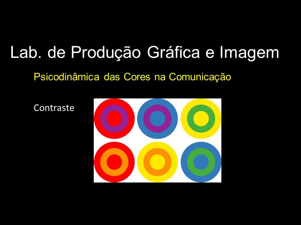 Lab. de Produção Gráfica e Imagem Psicodinâmica das Cores na Comunicação Parâmetros básicos da cor Contraste