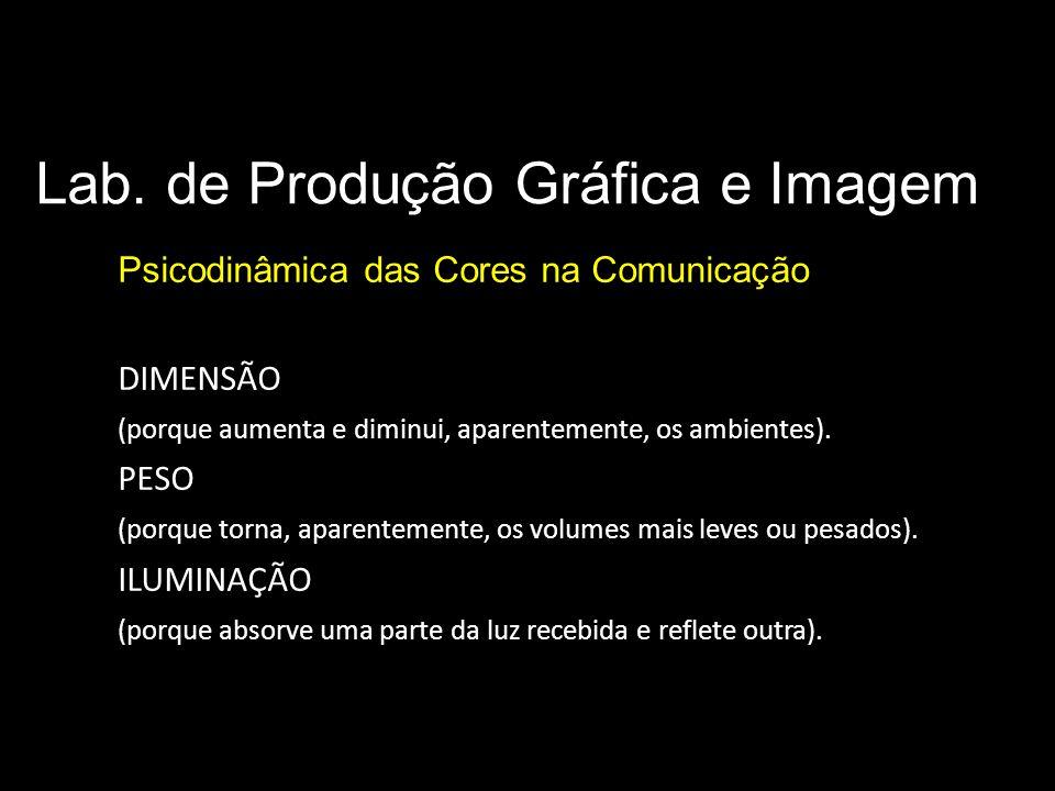 Lab. de Produção Gráfica e Imagem Psicodinâmica das Cores na Comunicação Significado das cores DIMENSÃO (porque aumenta e diminui, aparentemente, os a