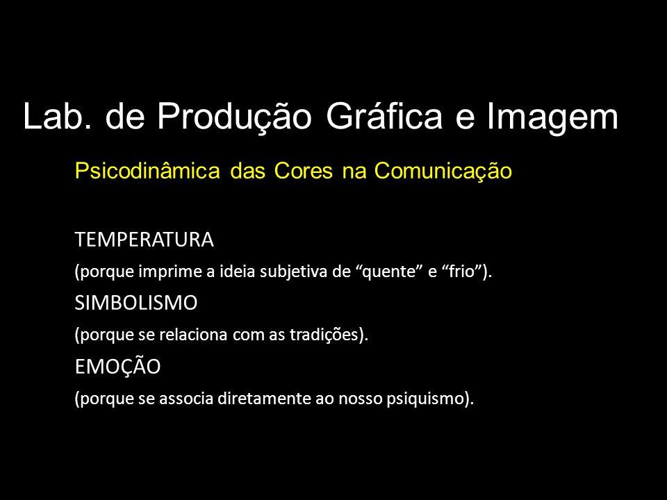 Lab. de Produção Gráfica e Imagem Psicodinâmica das Cores na Comunicação Significado das cores TEMPERATURA (porque imprime a ideia subjetiva de quente