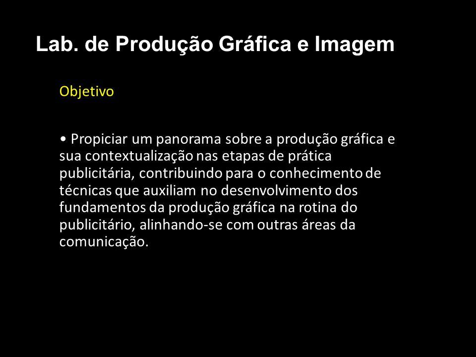 Objetivo Propiciar um panorama sobre a produção gráfica e sua contextualização nas etapas de prática publicitária, contribuindo para o conhecimento de