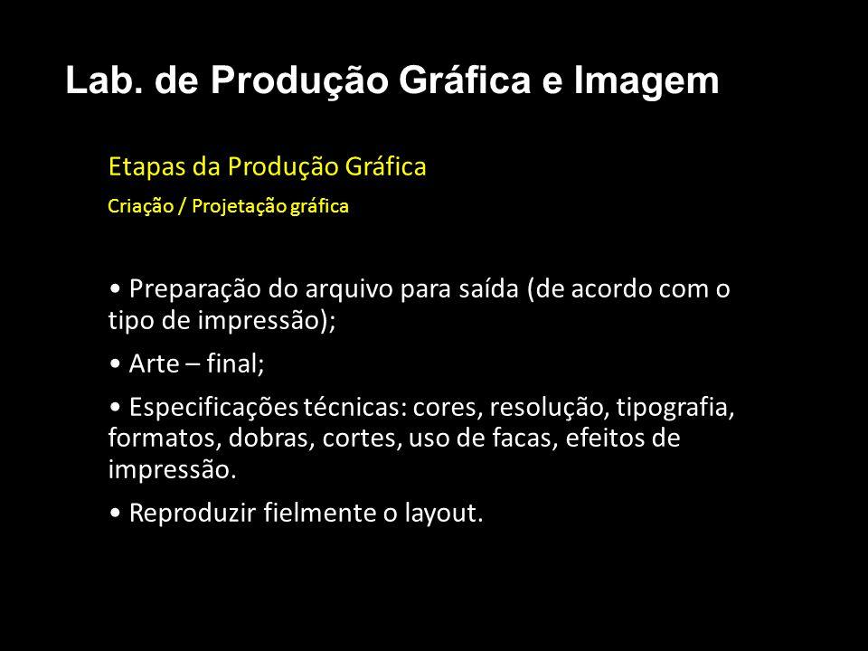 Etapas da Produção Gráfica Criação / Projetação gráfica Preparação do arquivo para saída (de acordo com o tipo de impressão); Arte – final; Especifica