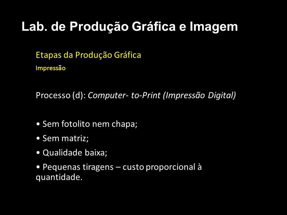 Etapas da Produção Gráfica Impressão Processo (d): Computer- to-Print (Impressão Digital) Sem fotolito nem chapa; Sem matriz; Qualidade baixa; Pequena