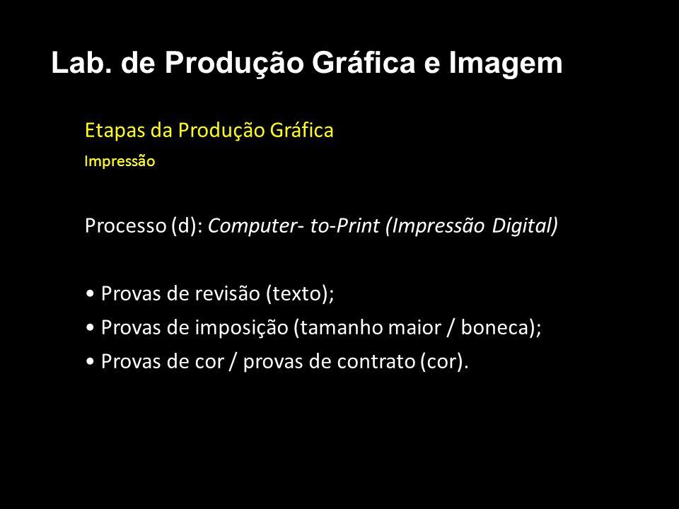 Etapas da Produção Gráfica Impressão Processo (d): Computer- to-Print (Impressão Digital) Provas de revisão (texto); Provas de imposição (tamanho maio