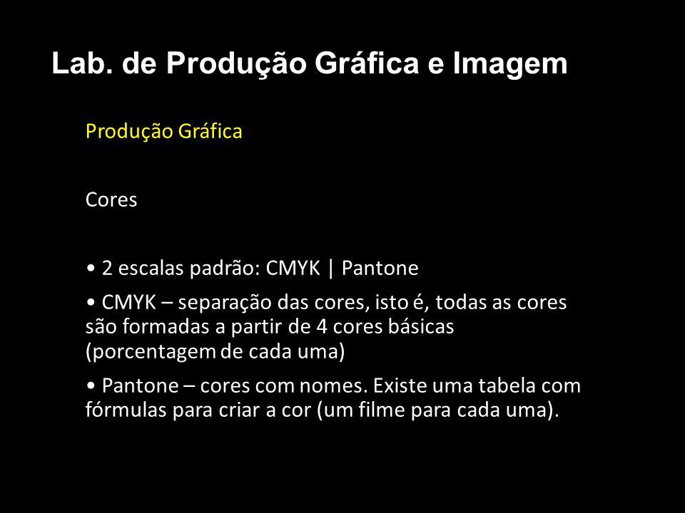 Produção Gráfica Cores 2 escalas padrão: CMYK | Pantone CMYK – separação das cores, isto é, todas as cores são formadas a partir de 4 cores básicas (p