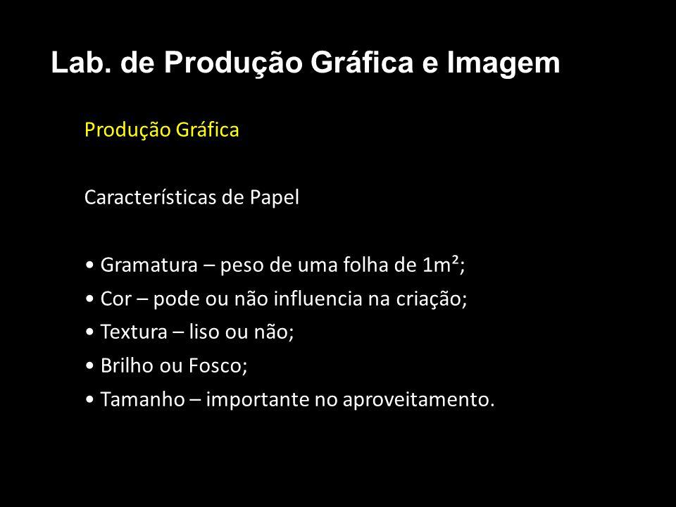 Produção Gráfica Características de Papel Gramatura – peso de uma folha de 1m²; Cor – pode ou não influencia na criação; Textura – liso ou não; Brilho