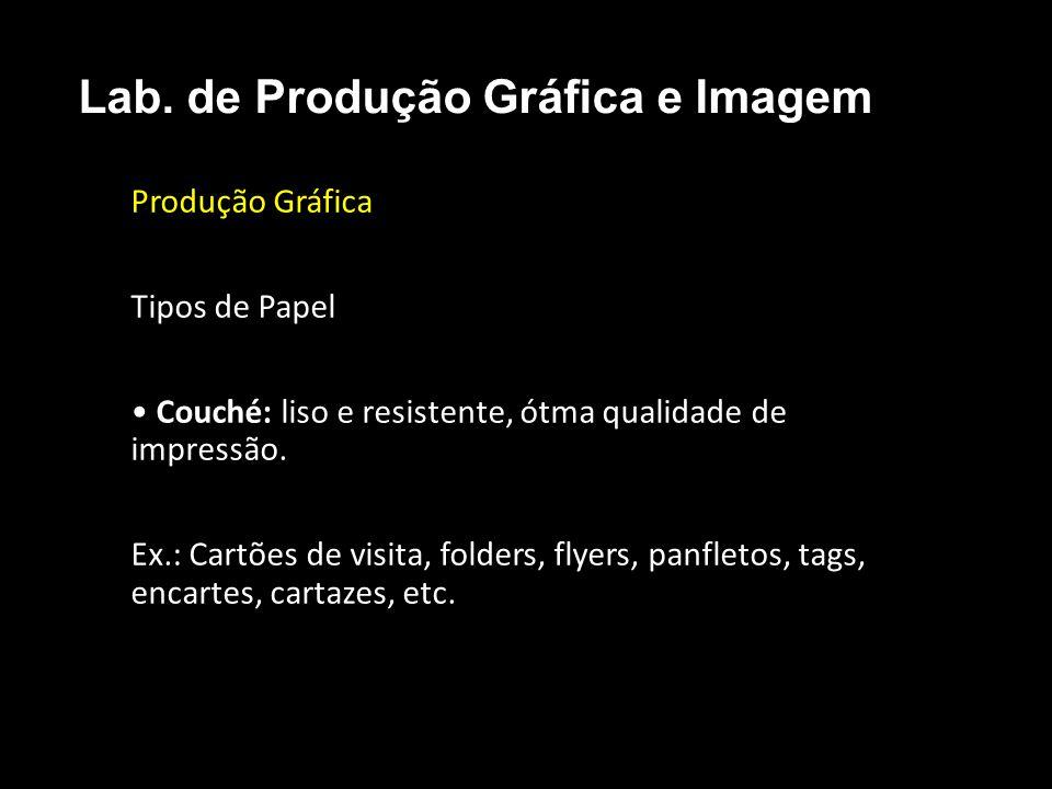 Produção Gráfica Tipos de Papel Couché: liso e resistente, ótma qualidade de impressão. Ex.: Cartões de visita, folders, flyers, panfletos, tags, enca
