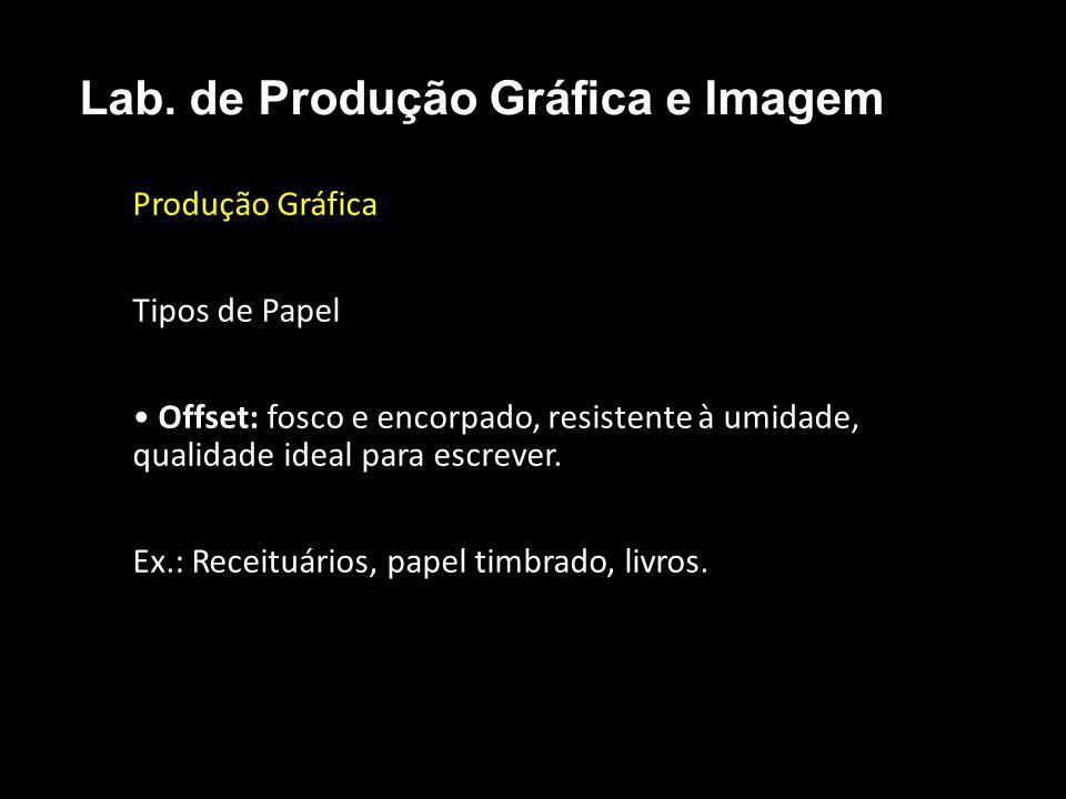 Produção Gráfica Tipos de Papel Offset: fosco e encorpado, resistente à umidade, qualidade ideal para escrever. Ex.: Receituários, papel timbrado, liv