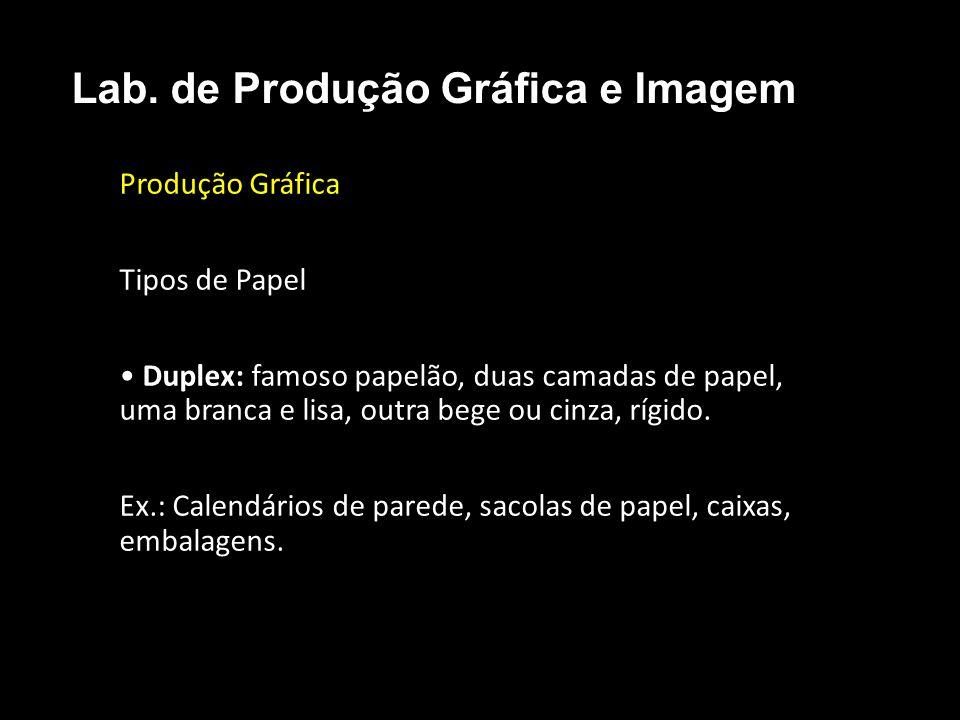 Produção Gráfica Tipos de Papel Duplex: famoso papelão, duas camadas de papel, uma branca e lisa, outra bege ou cinza, rígido. Ex.: Calendários de par