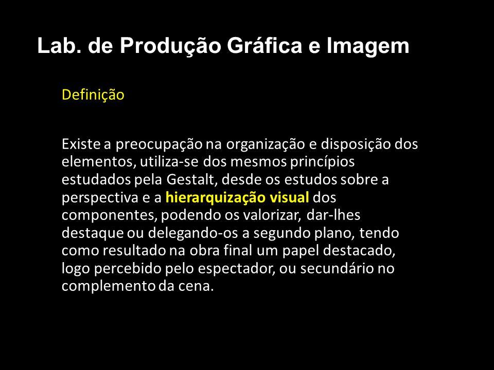Definição Existe a preocupação na organização e disposição dos elementos, utiliza-se dos mesmos princípios estudados pela Gestalt, desde os estudos so