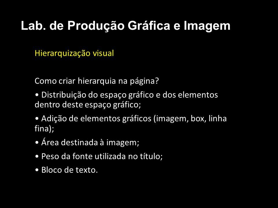 Hierarquização visual Como criar hierarquia na página? Distribuição do espaço gráfico e dos elementos dentro deste espaço gráfico; Adição de elementos