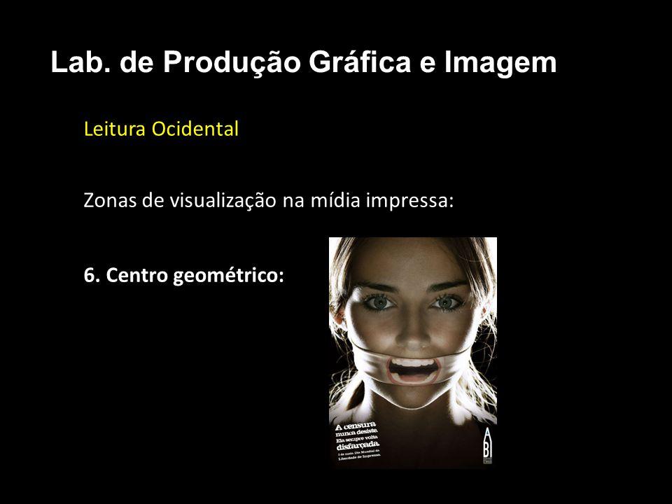 Leitura Ocidental Zonas de visualização na mídia impressa: 6. Centro geométrico: Lab. de Produção Gráfica e Imagem