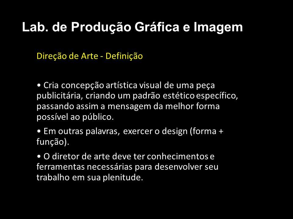 Direção de Arte - Definição Cria concepção artística visual de uma peça publicitária, criando um padrão estético específico, passando assim a mensagem