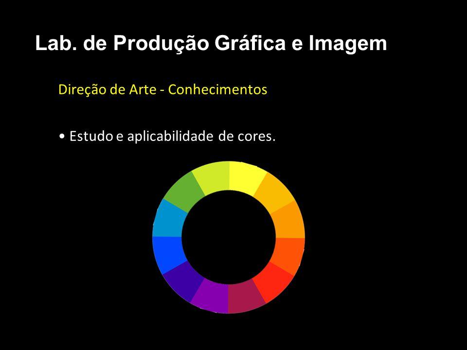 Direção de Arte - Conhecimentos Estudo e aplicabilidade de cores. Lab. de Produção Gráfica e Imagem
