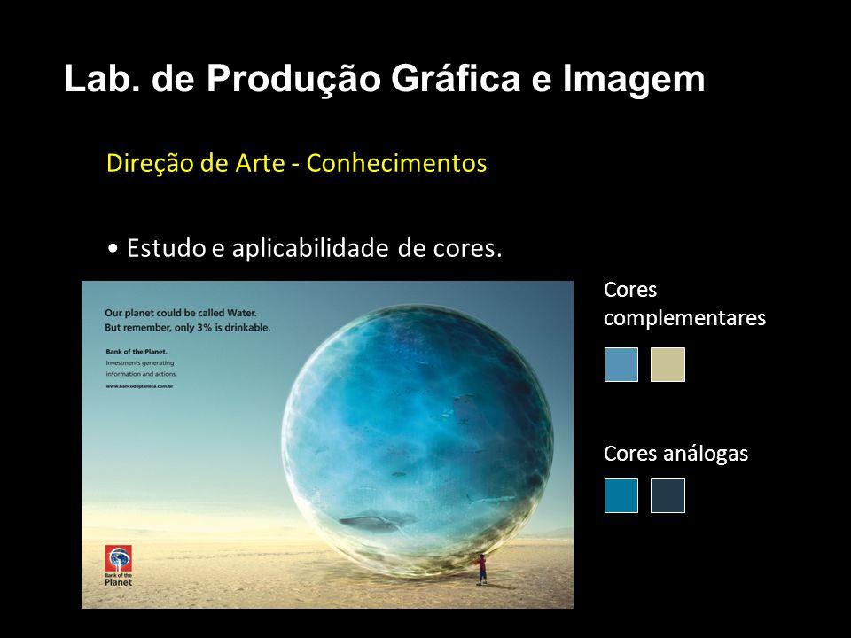 Direção de Arte - Conhecimentos Estudo e aplicabilidade de cores. Lab. de Produção Gráfica e Imagem Cores análogas Cores complementares