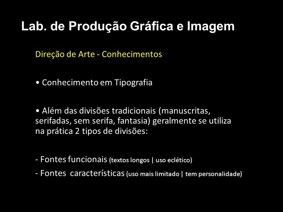 Direção de Arte - Conhecimentos Conhecimento em Tipografia Além das divisões tradicionais (manuscritas, serifadas, sem serifa, fantasia) geralmente se