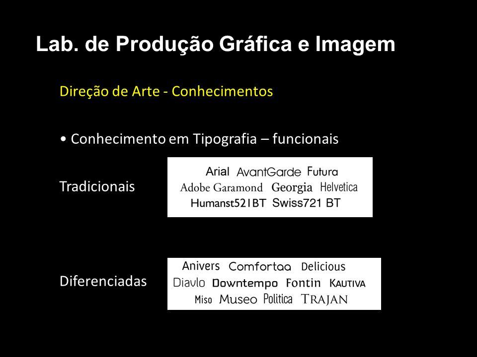 Direção de Arte - Conhecimentos Conhecimento em Tipografia – funcionais Tradicionais Diferenciadas Lab. de Produção Gráfica e Imagem