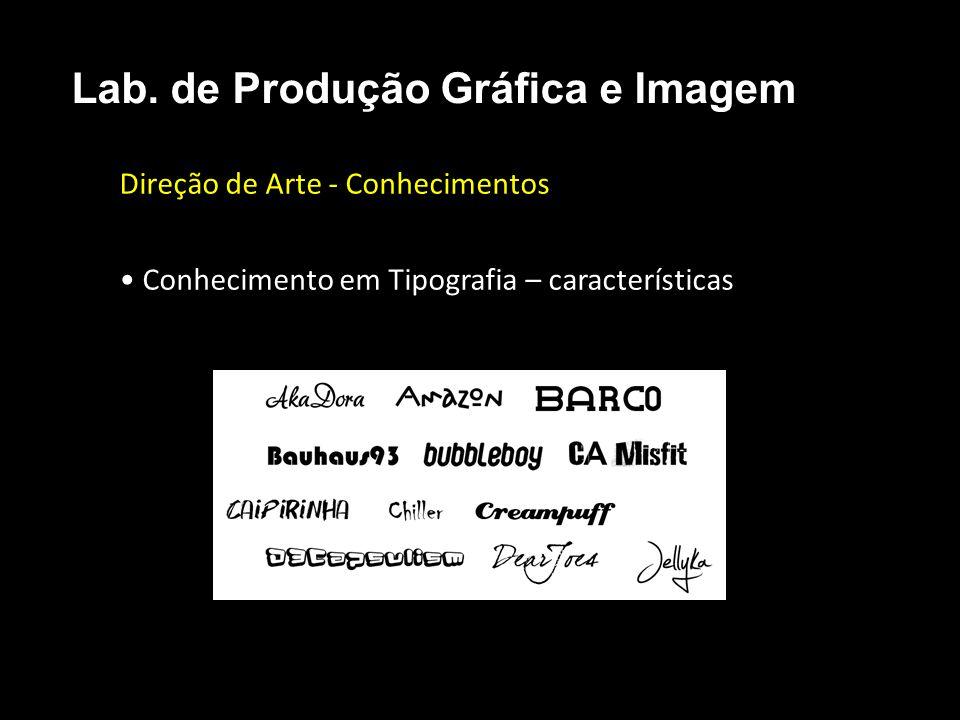 Direção de Arte - Conhecimentos Conhecimento em Tipografia – características Lab. de Produção Gráfica e Imagem