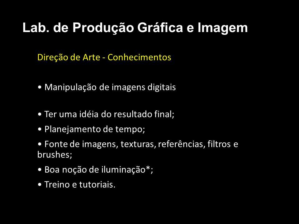 Direção de Arte - Conhecimentos Manipulação de imagens digitais Ter uma idéia do resultado final; Planejamento de tempo; Fonte de imagens, texturas, r