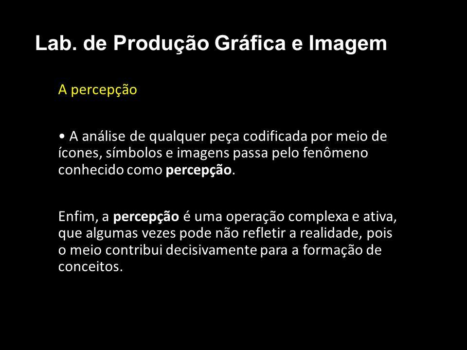 A percepção A análise de qualquer peça codificada por meio de ícones, símbolos e imagens passa pelo fenômeno conhecido como percepção. Enfim, a percep