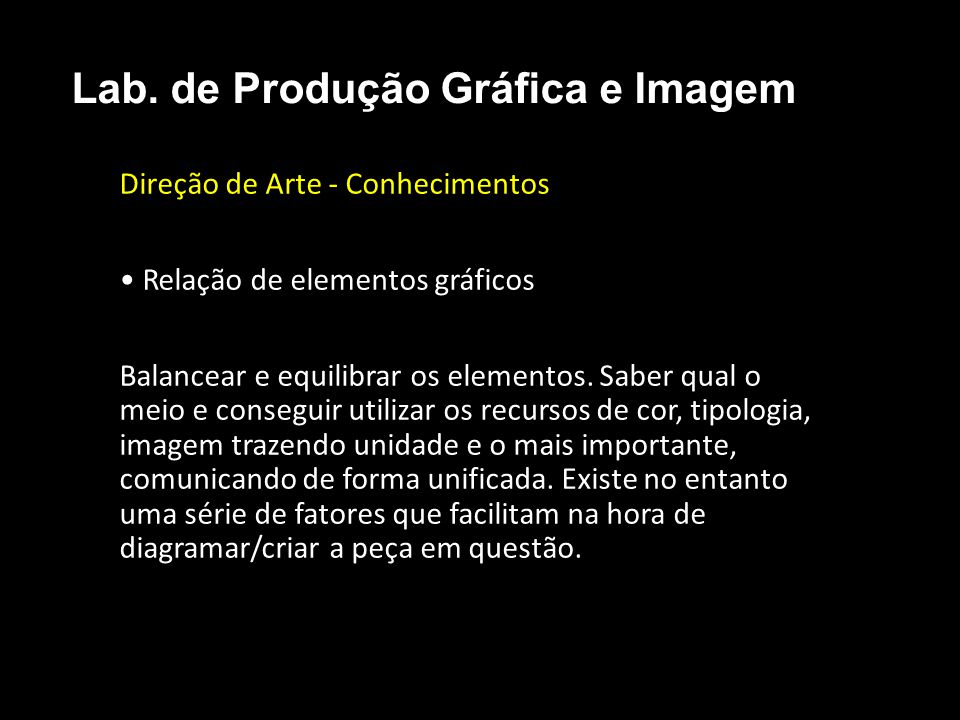 Direção de Arte - Conhecimentos Relação de elementos gráficos Balancear e equilibrar os elementos. Saber qual o meio e conseguir utilizar os recursos