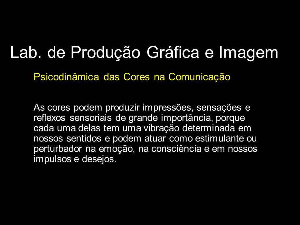 Lab. de Produção Gráfica e Imagem Psicodinâmica das Cores na Comunicação As cores podem produzir impressões, sensações e reflexos sensoriais de grande