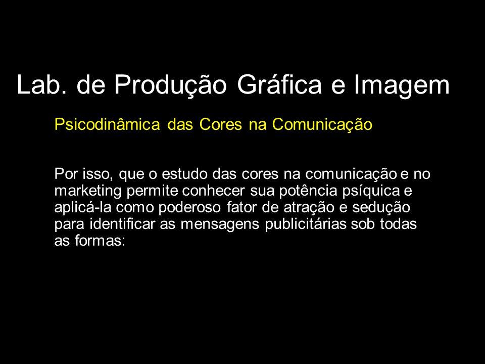 Lab. de Produção Gráfica e Imagem Psicodinâmica das Cores na Comunicação Por isso, que o estudo das cores na comunicação e no marketing permite conhec