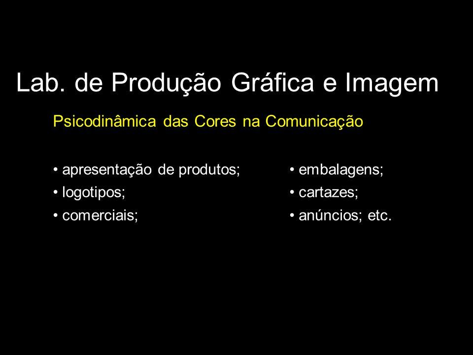 Lab. de Produção Gráfica e Imagem Psicodinâmica das Cores na Comunicação apresentação de produtos; embalagens; logotipos; cartazes; comerciais; anúnci