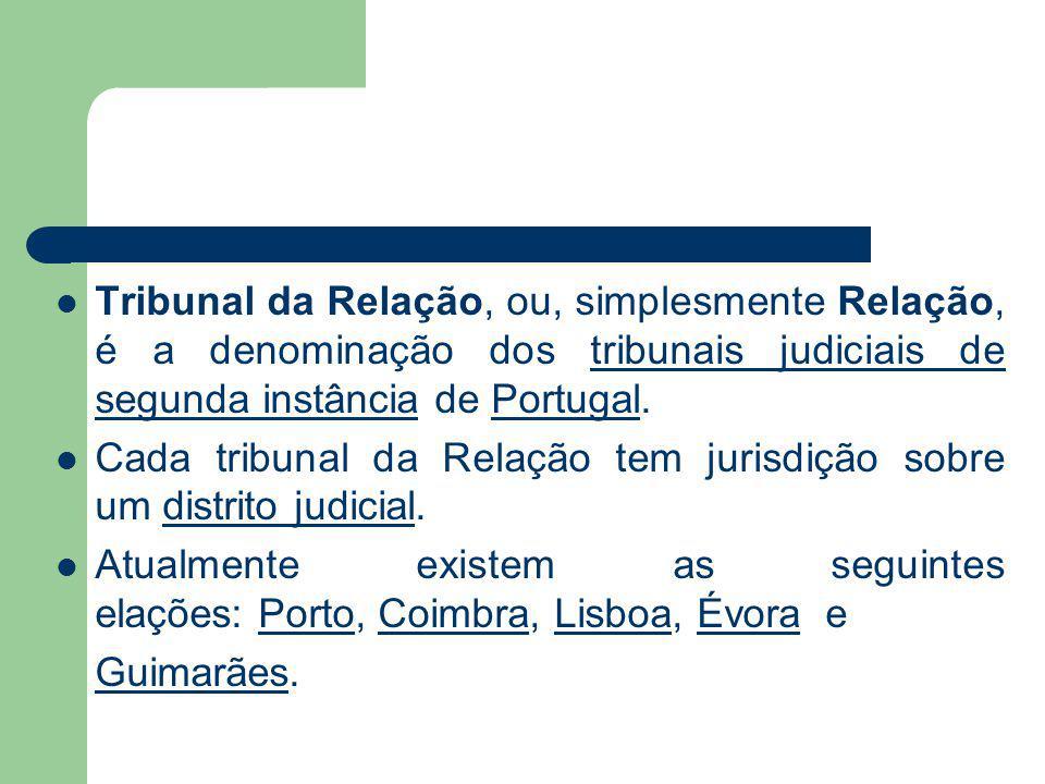 Tribunal da Relação, ou, simplesmente Relação, é a denominação dos tribunais judiciais de segunda instância de Portugal.tribunais judiciais de segunda