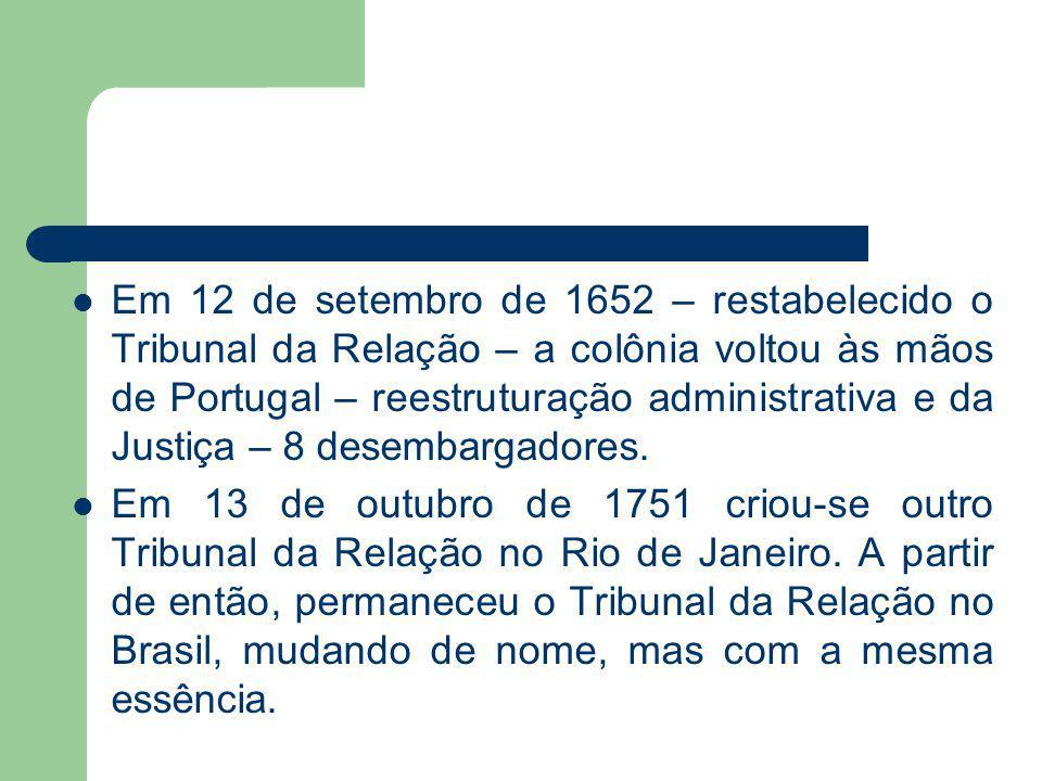 Em 12 de setembro de 1652 – restabelecido o Tribunal da Relação – a colônia voltou às mãos de Portugal – reestruturação administrativa e da Justiça –